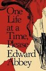 One Life at a Time, Please by Edward Abbey (Paperback)