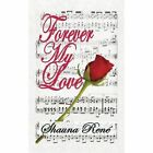 Forever My Love 9781425937164 by Shauna Renc) Book