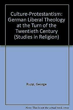 Culture-Protestantism : German Liberal Theology at the Turn of the Twentieth Cen