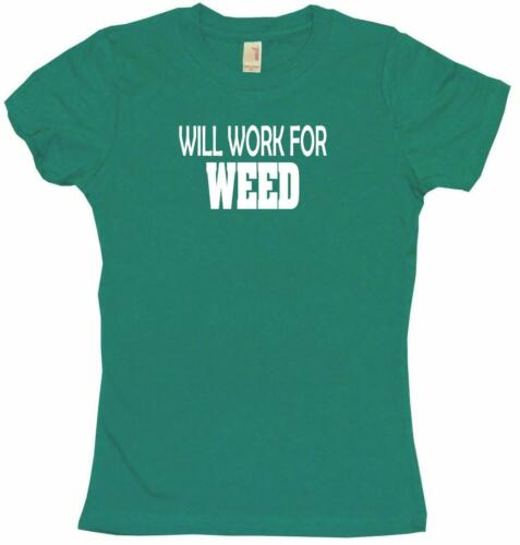 Will Work For Weed Womens Tee Shirt Pick Size Color Petite Regular