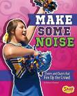 Make Some Noise: Cheers and Chants That Fire Up the Crowd by Rebecca Rissman (Hardback, 2015)