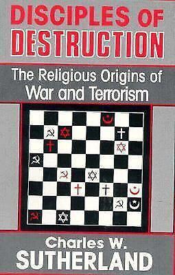 Disciples of Destruction : The Religious Origins of War and Terrorism