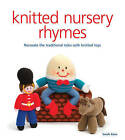 Knitted Nursery Rhymes: Recreate the Traditional Tales with Toys by Sarah Keen (Paperback, 2013)
