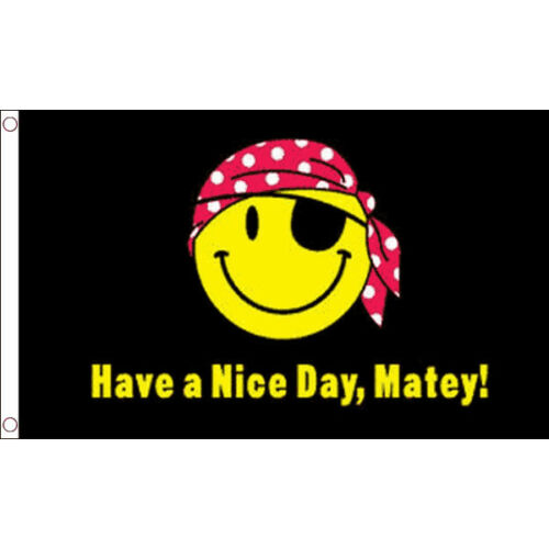 Have a Nice Day Matey Flag 5 x 3 FT 100/% Polyester With Eyelets Banner Pirate