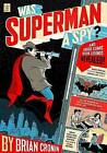 Was Superman a Spy?: And Other Comic Book Legends Revealed by Brian Cronin (Paperback / softback, 2009)