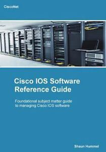 Details about Cisco Ios Software Reference Guide : Install, Upgrade and  Configure Ios Softw
