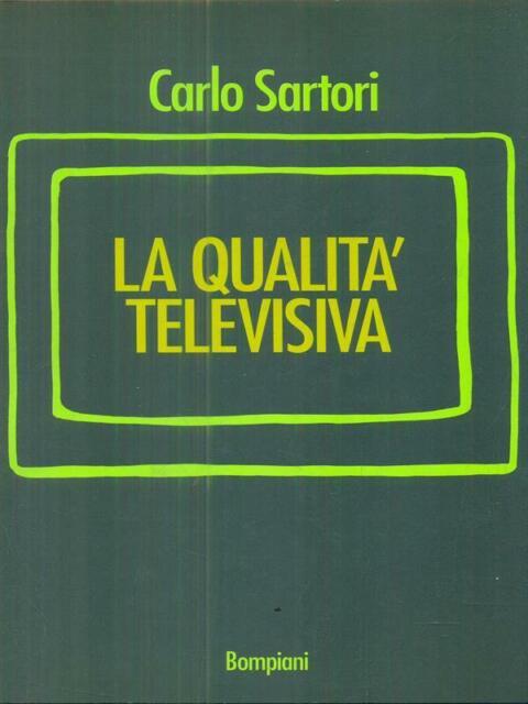 LA QUALITA' TELEVISIVA  SARTORI CARLO BOMPIANI 1993