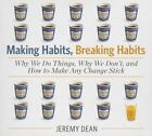 Making Habits, Breaking Habits: Why We Do Things, Why We Don't, and How to Make Any Change Stick by Jeremy Dean (CD-Audio, 2014)