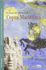 Il Museo del territorio di Cupra Marittima - Carsa - Libro nuovo in Offerta!
