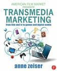Transmedia Marketing: From Film and TV to Games and Digital Media by Anne Zeiser (Paperback, 2015)