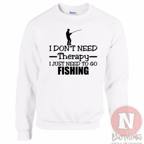 I don/'t need therapy I just need to go fishing sweatshirt angling sea fly carp
