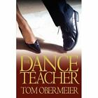 The Dance Teacher 9780595533541 by Tom Obermeier Book