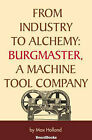 From Industry to Alchemy: Burgmaster, a Machine Tool Company by Max Holland, Walter Donald Kennedy (Paperback, 2002)