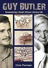 Guy Butler: Reassessing a South African Literary Life by Chris Thurman (Paperback, 2009)