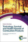 Toxicology, Survival and Health Hazards of Combustion Products by Royal Society of Chemistry (Hardback, 2015)