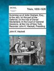 Summing Up of John Graham, Esq., to the Jury, on the Part of the Defence, on the Trial of Daniel Macfarland, in the Court of General Sessions, at the City of New York, Recorder John K. Hackett, Presiding. by John K Hackett (Paperback / softback, 2012)