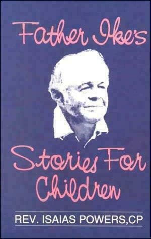 Father Ike's Stories for Children : Teaching Christian Values Through Animal...