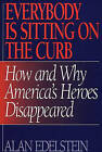 Everybody is Sitting on the Curb: How and Why America's Heroes Disappeared by Alan Edelstein (Hardback, 1996)
