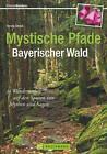 Mystische Pfade Bayerischer Wald von Herwig Slezak (2015, Taschenbuch)