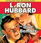 The Dive Bomber: A High-Flying Adventure of Love and Danger by L Ron Hubbard (CD-Audio, 2013)