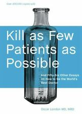 Kill as Few Patients as Possible: And Fifty-Six Other Essays on How to Be the Wo