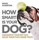 How Smart Is Your Dog? by David Alderton (Paperback / softback, 2015)