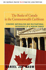 The Banks of Canada in the Commonwealth Caribbean: Economic Nationalism and Multinational Enterprises of a Medium Power by Daniel J Baum (Paperback / softback, 2007)
