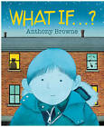 What If...? by Anthony Browne (Hardback, 2013)