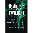Mystic Eyes of Twilight: Dream a Dream for Me by Leroy Hewitt (Paperback / softback, 2015)