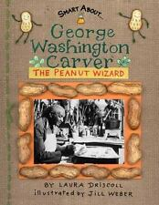 George Washington Carver: The Peanut Wizard: By Driscoll, Laura