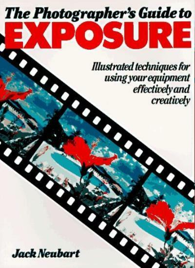 The Photographer's Guide to Exposure By Jack Neubart