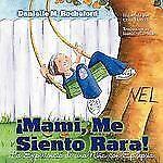 Mami, Me Siento Rara! la Experiencia de una Nina con Epilepsia by Danielle M....