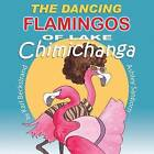 The Dancing Flamingos of Lake Chimichanga by Karl Beckstrand (Paperback / softback, 2015)