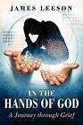 In the Hands of God: A Journey Through Grief by James Leeson (Paperback / softback, 2012)