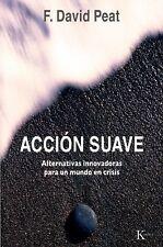 Accion suave: Alternativas innovadoras para un mundo en crisis (Ensayo) (Spanish