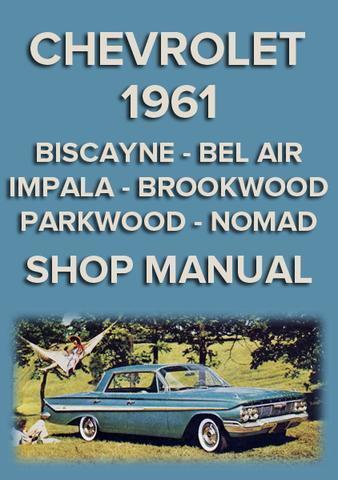 IMPALA CHEVROLET WORKSHOP MANUAL: 1961 BISCAYNE BEL AIR NOMAD PARKWOOD