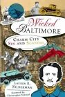 Wicked Baltimore: Charm City Sin and Scandal by Lauren R Silberman (Paperback / softback, 2011)