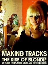 Making Tracks:The Rise of Blondie by Chris Stein, Debbie Harry, Chris Stein...