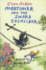 Mortimer and the Sword Excalibur by Joan Aiken (Paperback, 2005)