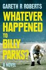 Whatever Happened to Billy Parks by Gareth Roberts (Paperback, 2014)