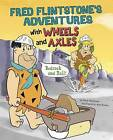 Fred Flintstone's Adventures with Wheels and Axles: Bedrock and Roll! by Mark Weakland (Hardback, 2016)