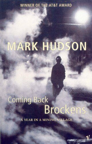 Coming Back Brockens: A Year in a Mining Village By Mark Hudson. 9780099462118