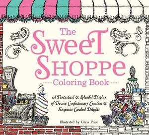 The Sweet Shoppe Coloring Book A Fantastical And Splendid Display Of Divine Confectionary Creation Exquisite Candied Delights 2016 Paperback