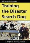 Training the Disaster Search Dog: A Dogwise Training Manual by Shirley M I Hammond (Paperback / softback, 2005)