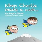 When Charlie Made a Wish... by Megan Green (Paperback / softback, 2014)