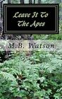 Leave It to the Apes by M B Watson (Paperback / softback, 2014)
