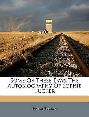 1 of 1 - NEW Some Of These Days The Autobiography Of Sophie Tucker by Sophie Tucker