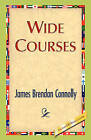Wide Courses by James Brendan Connolly (Paperback / softback, 2008)