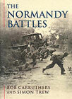 The Normandy Battles by Bob Carruthers, Simon Trew (Hardback, 2000)