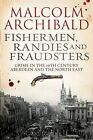 Fishermen, randies and fraudsters: Crime in 19th century Aberdeen and the North East by Malcolm Archibald (Paperback, 2014)